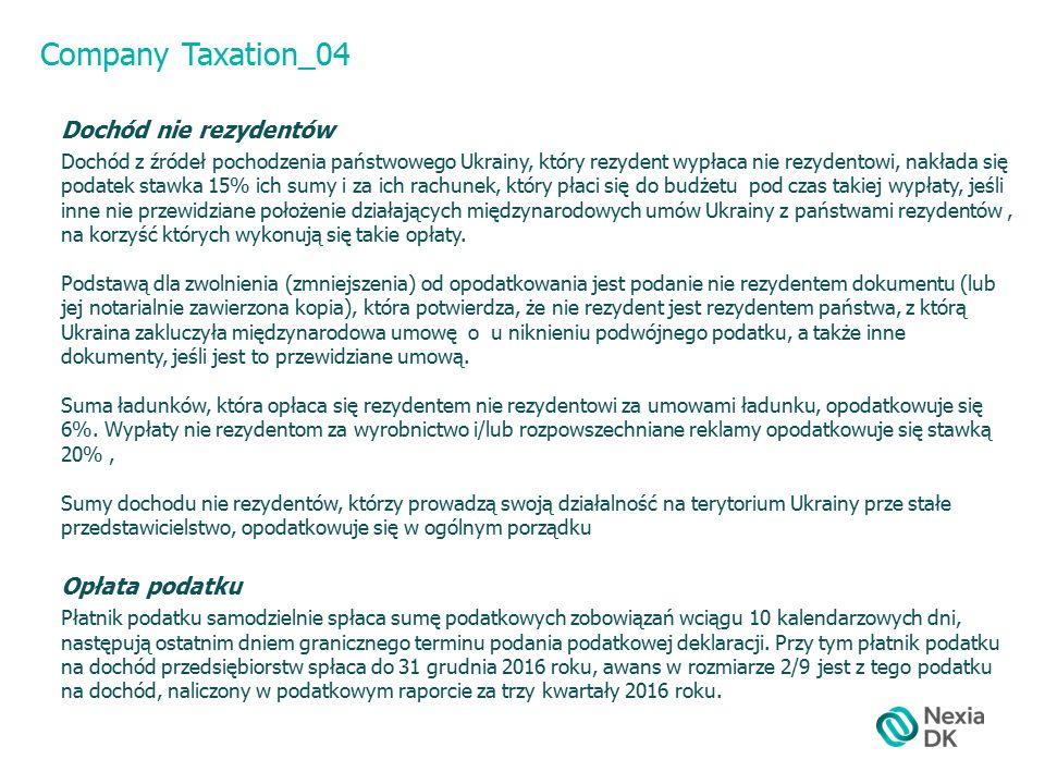 Company Taxation_04 Dochód nie rezydentów Dochód z źródeł pochodzenia państwowego Ukrainy, który rezydent wypłaca nie rezydentowi, nakłada się podatek stawka 15% ich sumy i za ich rachunek, który płaci się do budżetu pod czas takiej wypłaty, jeśli inne nie przewidziane położenie działających międzynarodowych umów Ukrainy z państwami rezydentów, na korzyść których wykonują się takie opłaty.