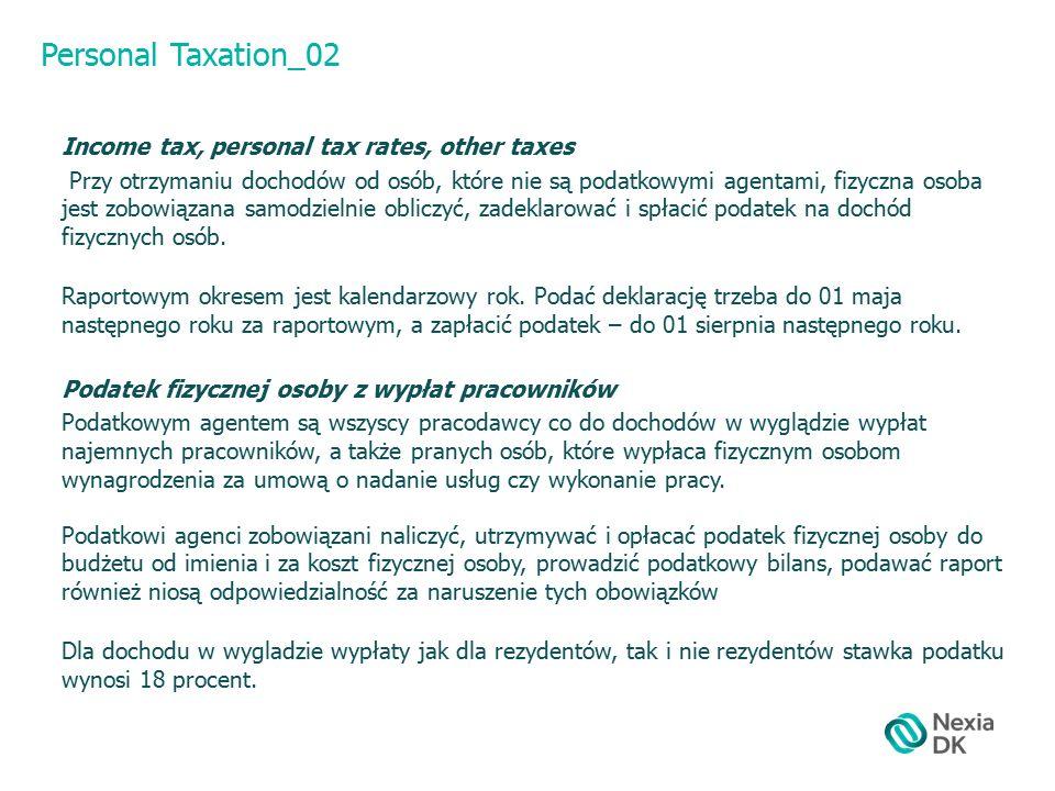 Personal Taxation_02 Income tax, personal tax rates, other taxes Przy otrzymaniu dochodów od osób, które nie są podatkowymi agentami, fizyczna osoba jest zobowiązana samodzielnie obliczyć, zadeklarować i spłacić podatek na dochód fizycznych osób.
