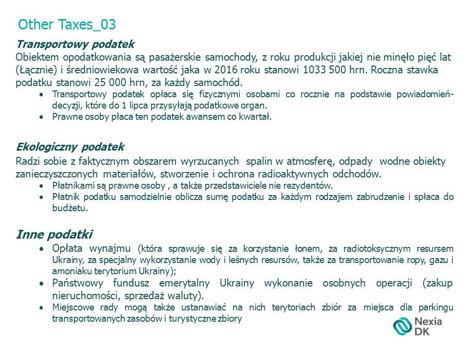 Other Taxes_03 Transportowy podatek Obiektem opodatkowania są pasażerskie samochody, z roku produkcji jakiej nie minęło pięć lat (Łącznie) i średniowiekowa wartość jaka w 2016 roku stanowi 1033 500 hrn.