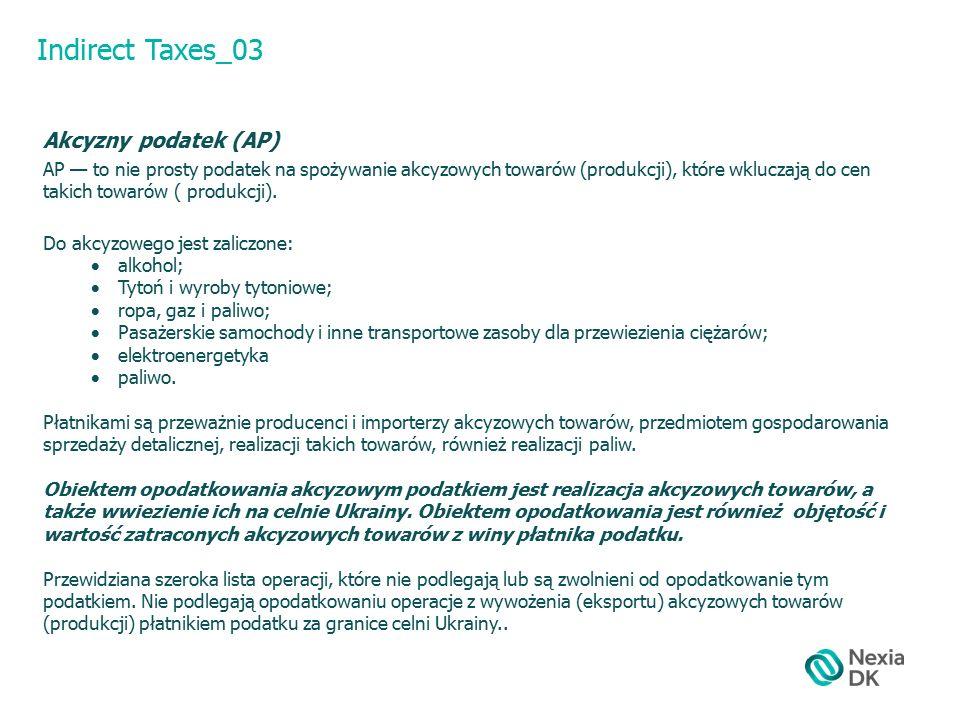 Indirect Taxes_03 Akcyzny podatek (АP) АP — to nie prosty podatek na spożywanie akcyzowych towarów (produkcji), które wkluczają do cen takich towarów ( produkcji).