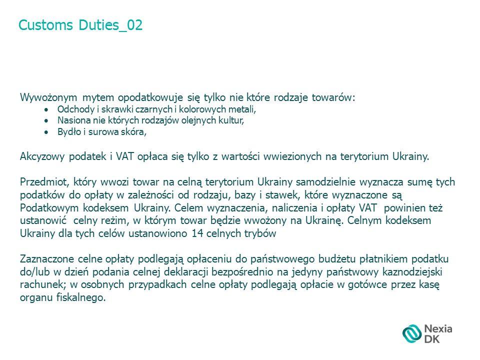 Customs Duties_02 Wywożonym mytem opodatkowuje się tylko nie które rodzaje towarów:  Odchody i skrawki czarnych i kolorowych metali,  Nasiona nie których rodzajów olejnych kultur,  Bydło i surowa skóra, Akcyzowy podatek i VAT opłaca się tylko z wartości wwiezionych na terytorium Ukrainy.