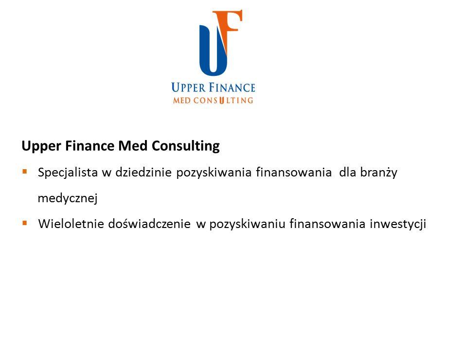 Upper Finance Med Consulting  Specjalista w dziedzinie pozyskiwania finansowania dla branży medycznej  Wieloletnie doświadczenie w pozyskiwaniu finansowania inwestycji