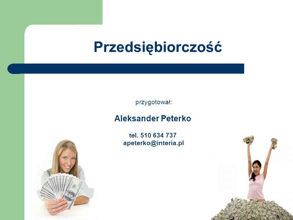 Przedsiębiorczość przygotował: Aleksander Peterko tel. 510 634 737 apeterko@interia.pl