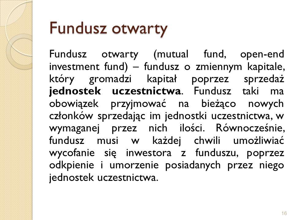 Fundusz otwarty Fundusz otwarty (mutual fund, open-end investment fund) – fundusz o zmiennym kapitale, który gromadzi kapitał poprzez sprzedaż jednostek uczestnictwa.