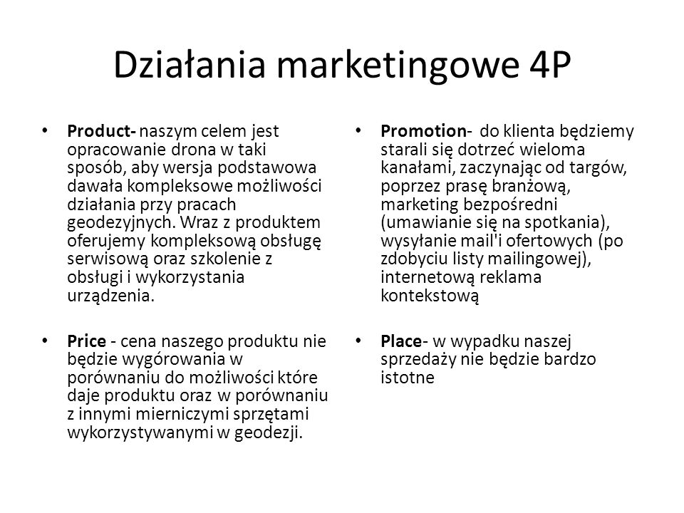 Działania marketingowe 4P Product- naszym celem jest opracowanie drona w taki sposób, aby wersja podstawowa dawała kompleksowe możliwości działania przy pracach geodezyjnych.