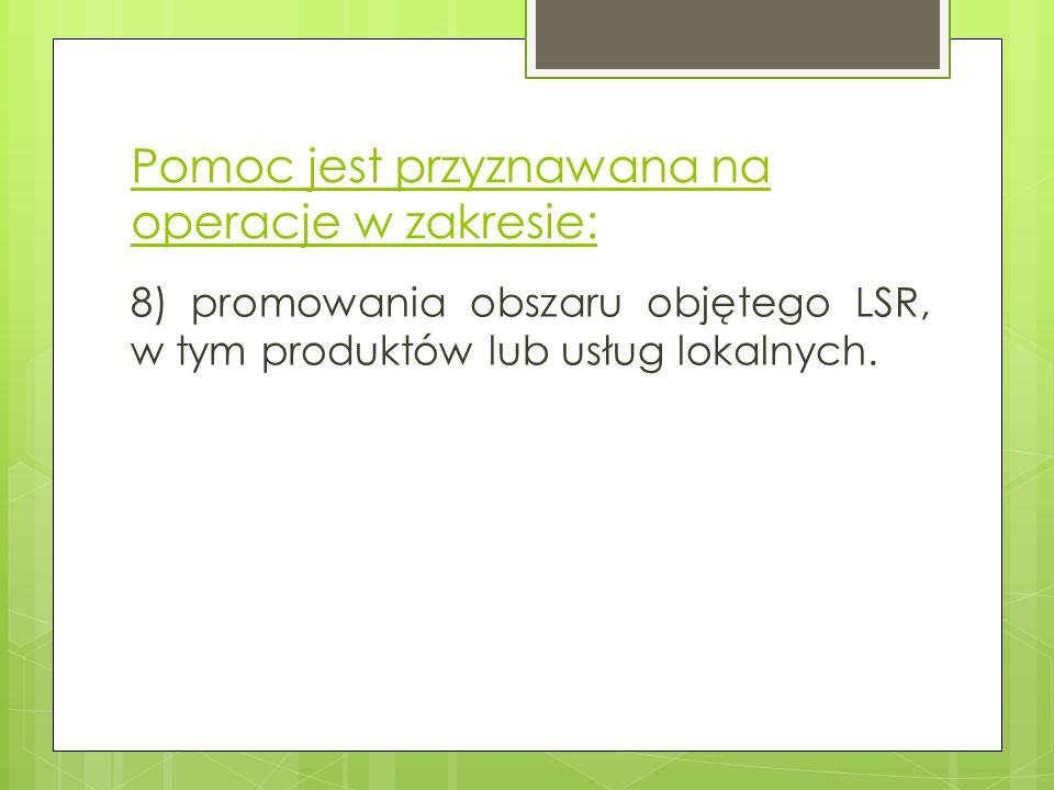 Pomoc jest przyznawana na operacje w zakresie: 8) promowania obszaru objętego LSR, w tym produktów lub usług lokalnych.