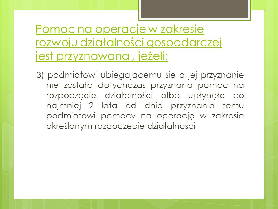 Pomoc na operacje w zakresie rozwoju działalności gospodarczej jest przyznawana, jeżeli: 3) podmiotowi ubiegającemu się o jej przyznanie nie została d