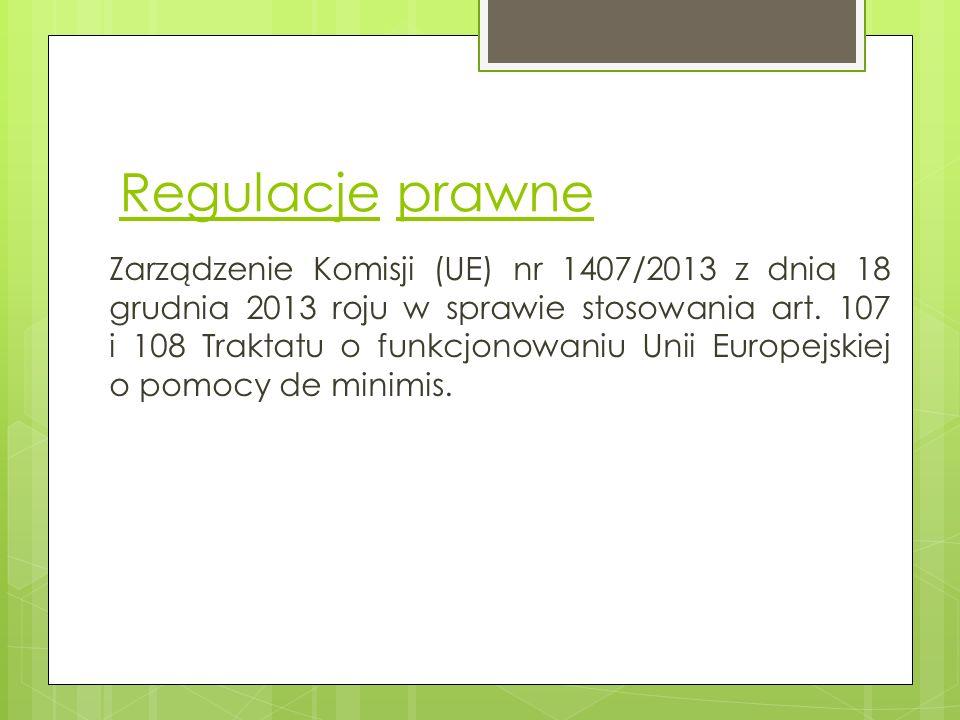Regulacje prawne Zarządzenie Komisji (UE) nr 1407/2013 z dnia 18 grudnia 2013 roju w sprawie stosowania art. 107 i 108 Traktatu o funkcjonowaniu Unii