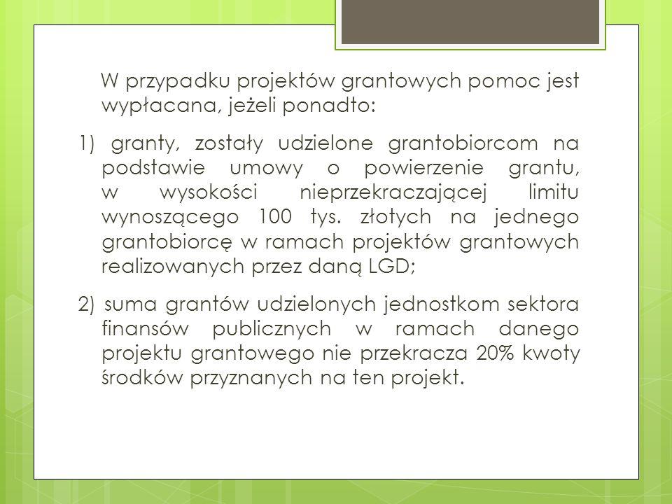 W przypadku projektów grantowych pomoc jest wypłacana, jeżeli ponadto: 1) granty, zostały udzielone grantobiorcom na podstawie umowy o powierzenie gra