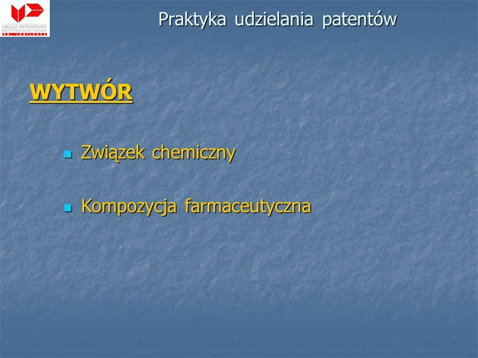 Praktyka udzielania patentów WYTWÓR Związek chemiczny Związek chemiczny Kompozycja farmaceutyczna Kompozycja farmaceutyczna