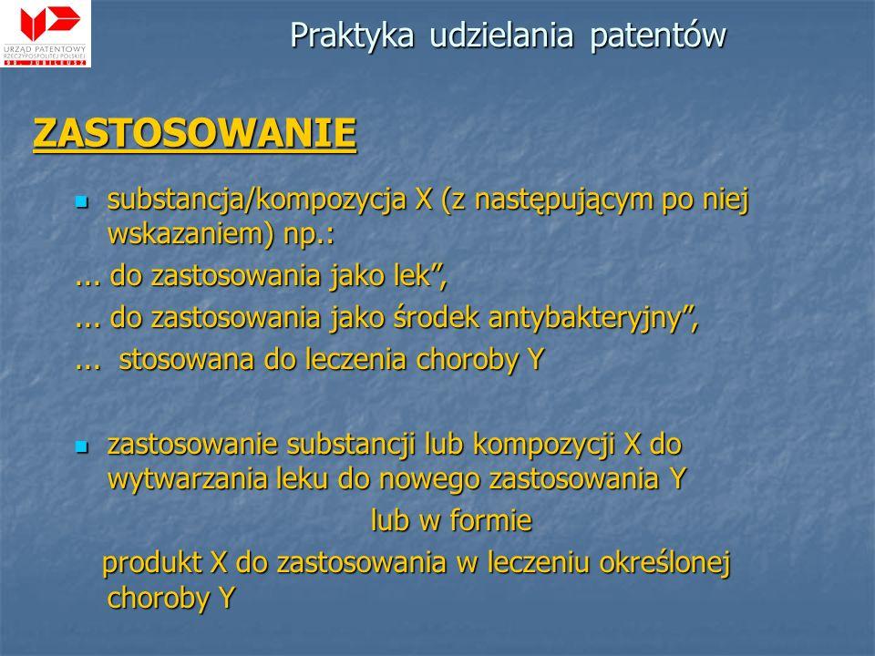 Praktyka udzielania patentów ZASTOSOWANIE substancja/kompozycja X (z następującym po niej wskazaniem) np.: substancja/kompozycja X (z następującym po