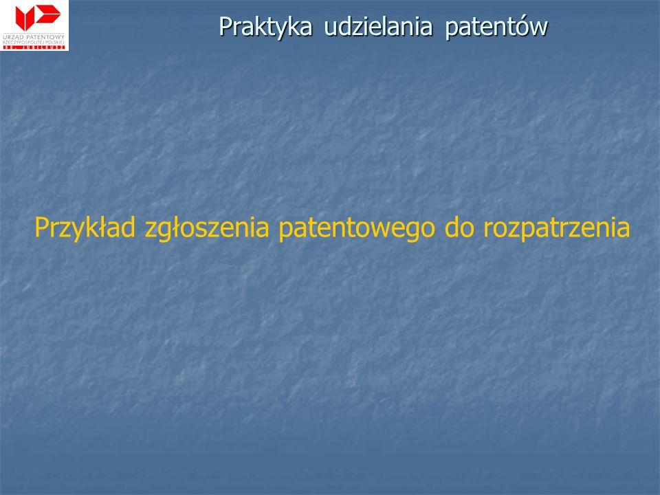 Praktyka udzielania patentów Przykład zgłoszenia patentowego do rozpatrzenia
