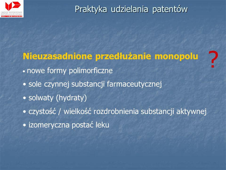 Nieuzasadnione przedłużanie monopolu nowe formy polimorficzne sole czynnej substancji farmaceutycznej solwaty (hydraty) czystość / wielkość rozdrobnie