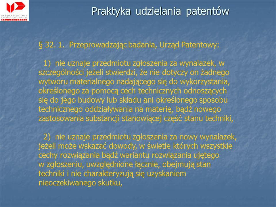 Praktyka udzielania patentów § 32. 1. Przeprowadzając badania, Urząd Patentowy: 1) nie uznaje przedmiotu zgłoszenia za wynalazek, w szczególności jeże