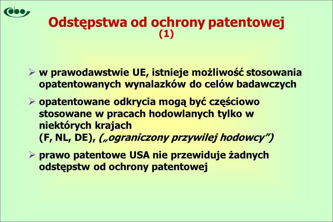 """Odstępstwa od ochrony patentowej (1)  w prawodawstwie UE, istnieje możliwość stosowania opatentowanych wynalazków do celów badawczych  opatentowane odkrycia mogą być częściowo stosowane w pracach hodowlanych tylko w niektórych krajach (F, NL, DE), (""""ograniczony przywilej hodowcy )  prawo patentowe USA nie przewiduje żadnych odstępstw od ochrony patentowej"""