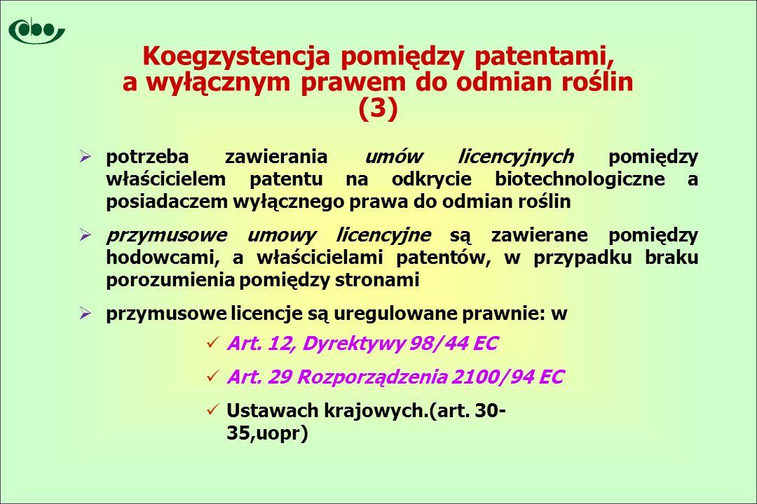  potrzeba zawierania umów licencyjnych pomiędzy właścicielem patentu na odkrycie biotechnologiczne a posiadaczem wyłącznego prawa do odmian roślin  przymusowe umowy licencyjne są zawierane pomiędzy hodowcami, a właścicielami patentów, w przypadku braku porozumienia pomiędzy stronami  przymusowe licencje są uregulowane prawnie: w Art.