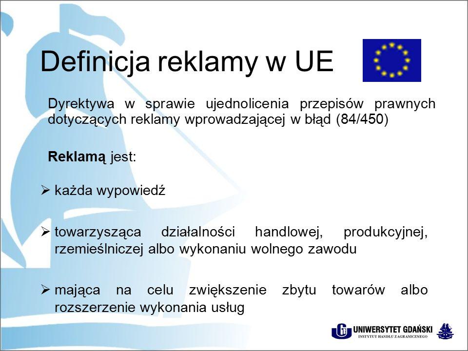 Definicja reklamy w UE  każda wypowiedź  towarzysząca działalności handlowej, produkcyjnej, rzemieślniczej albo wykonaniu wolnego zawodu  mająca na