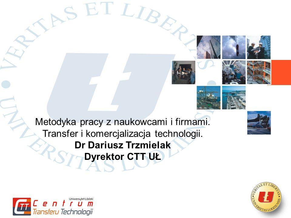 Metodyka pracy z naukowcami i firmami. Transfer i komercjalizacja technologii.