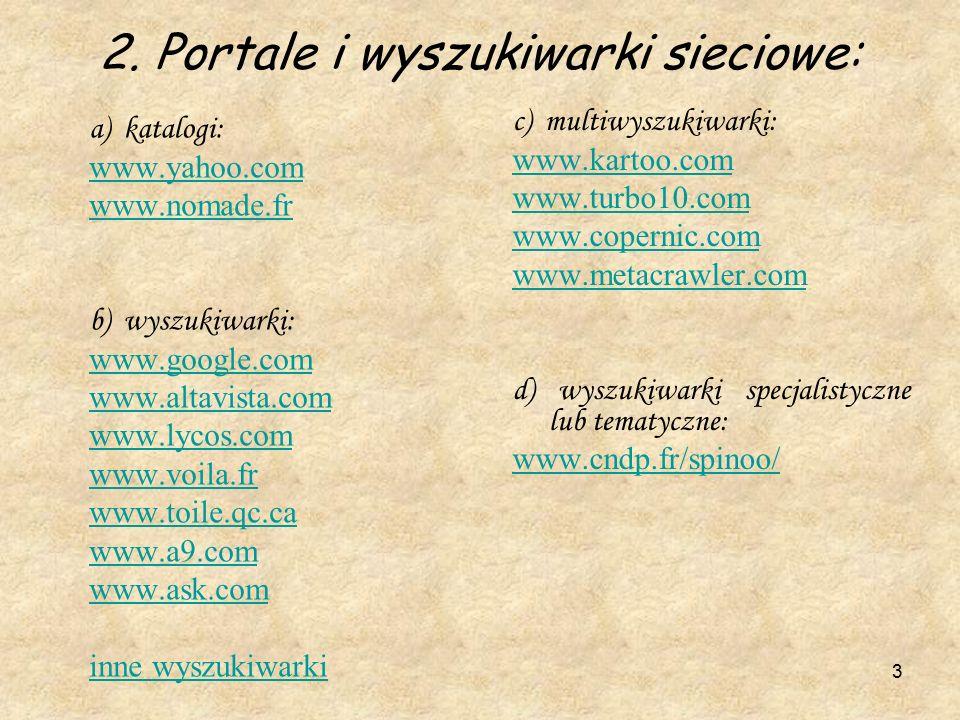 3 2. Portale i wyszukiwarki sieciowe: a) katalogi: www.yahoo.com www.nomade.fr b) wyszukiwarki: www.google.com www.altavista.com www.lycos.com www.voi