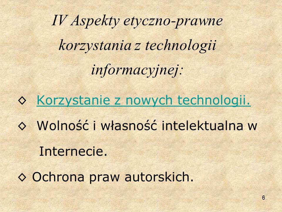 6 IV Aspekty etyczno-prawne korzystania z technologii informacyjnej: ◊ Korzystanie z nowych technologii.Korzystanie z nowych technologii.