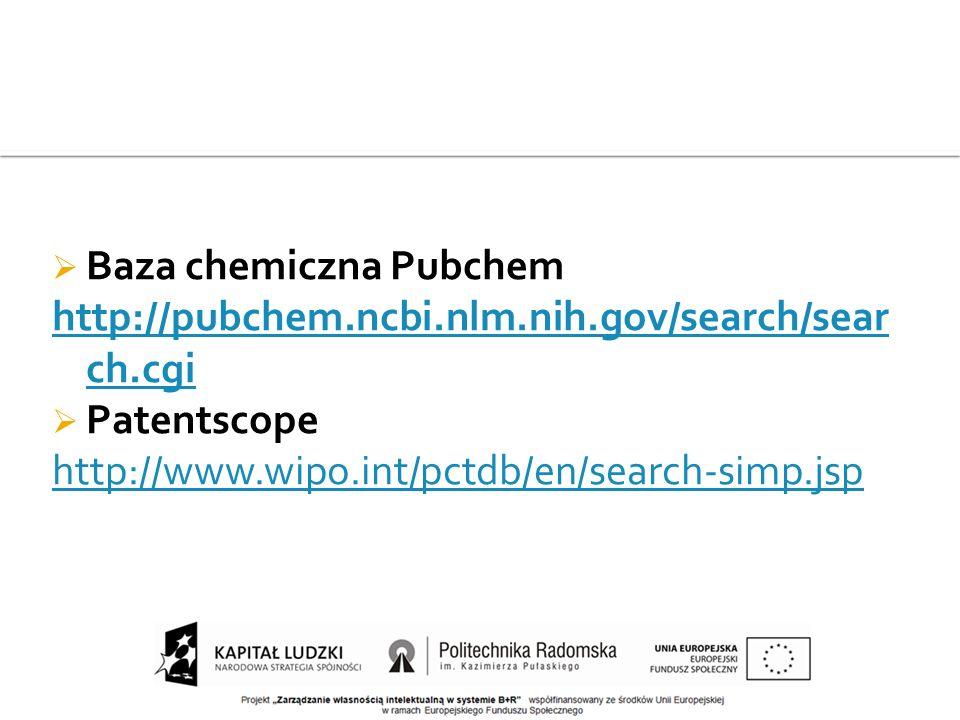  Baza chemiczna Pubchem http://pubchem.ncbi.nlm.nih.gov/search/sear ch.cgi  Patentscope http://www.wipo.int/pctdb/en/search-simp.jsp