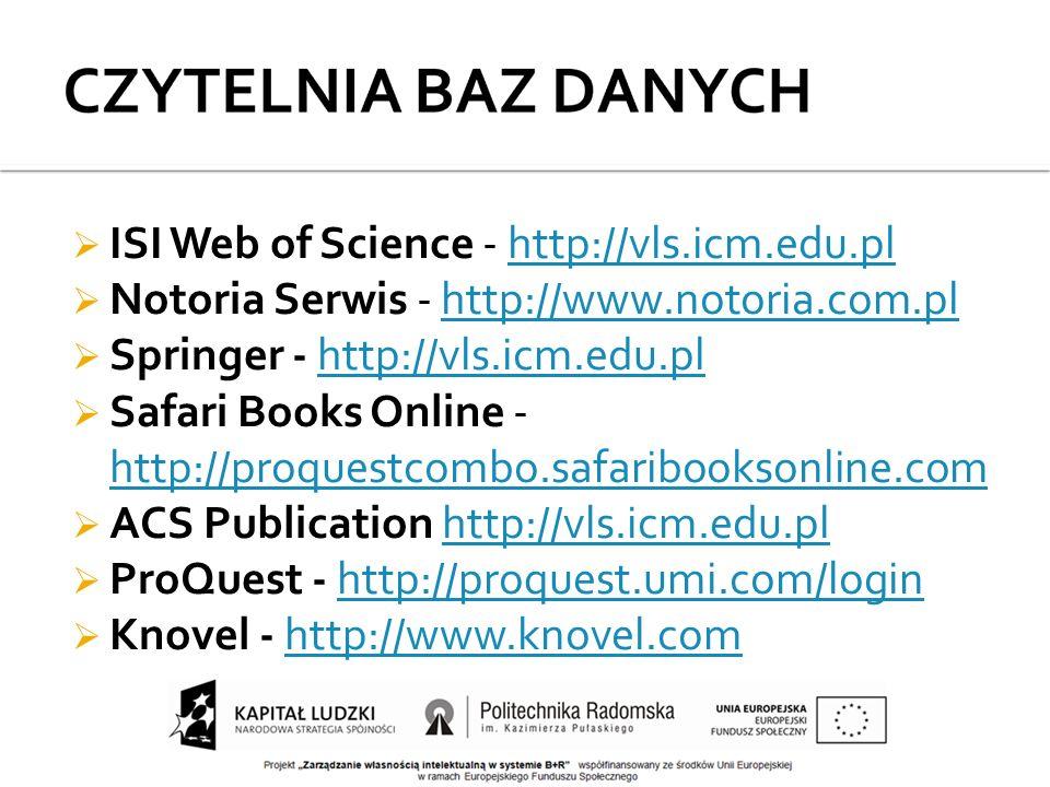  ISI Web of Science - http://vls.icm.edu.plhttp://vls.icm.edu.pl  Notoria Serwis - http://www.notoria.com.plhttp://www.notoria.com.pl  Springer - http://vls.icm.edu.plhttp://vls.icm.edu.pl  Safari Books Online - http://proquestcombo.safaribooksonline.com http://proquestcombo.safaribooksonline.com  ACS Publication http://vls.icm.edu.plhttp://vls.icm.edu.pl  ProQuest - http://proquest.umi.com/loginhttp://proquest.umi.com/login  Knovel - http://www.knovel.comhttp://www.knovel.com