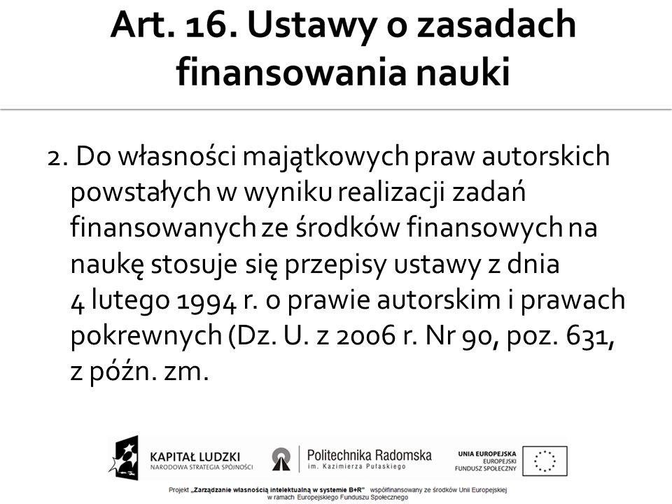 2. Do własności majątkowych praw autorskich powstałych w wyniku realizacji zadań finansowanych ze środków finansowych na naukę stosuje się przepisy us