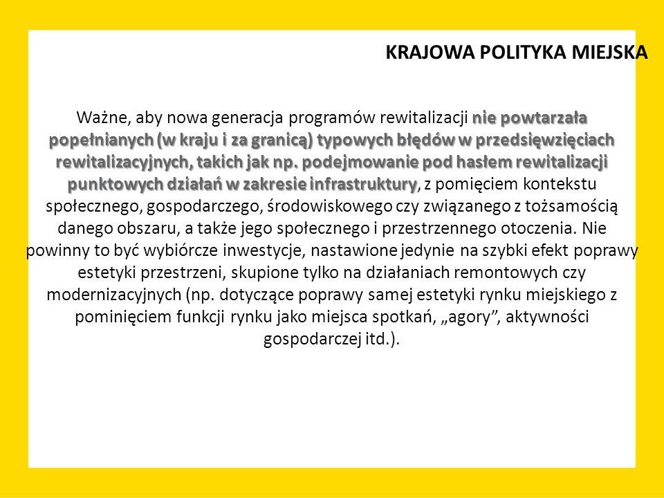 KRAJOWA POLITYKA MIEJSKA nie powtarzała popełnianych (w kraju i za granicą) typowych błędów w przedsięwzięciach rewitalizacyjnych, takich jak np. pode