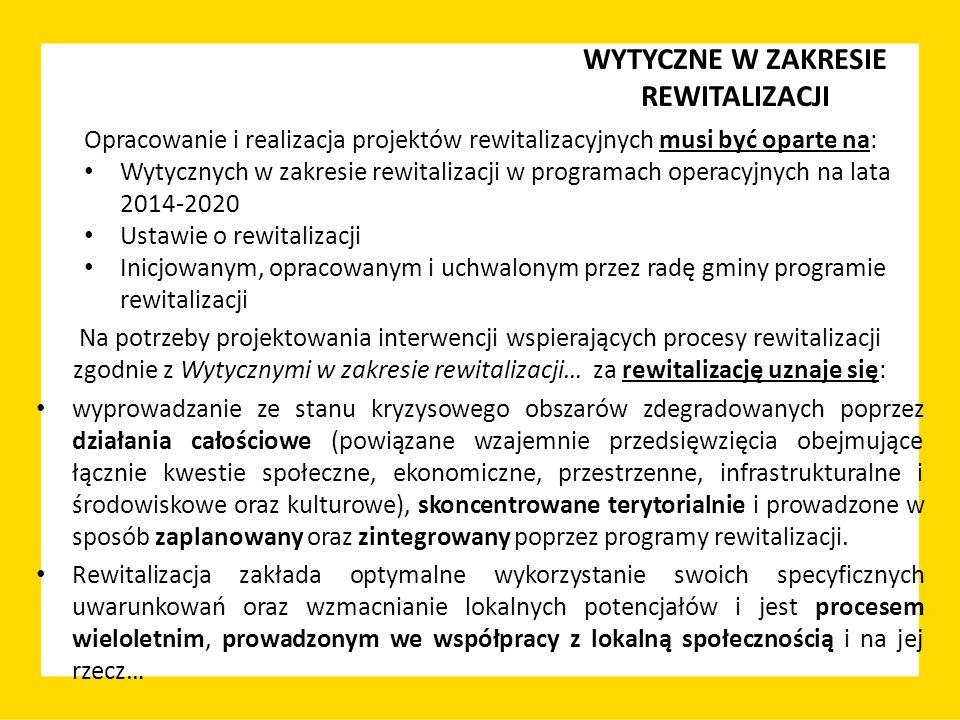 Opracowanie i realizacja projektów rewitalizacyjnych musi być oparte na: Wytycznych w zakresie rewitalizacji w programach operacyjnych na lata 2014-20