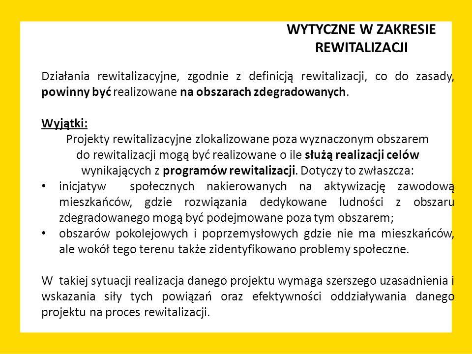 Działania rewitalizacyjne, zgodnie z definicją rewitalizacji, co do zasady, powinny być realizowane na obszarach zdegradowanych. Wyjątki: Projekty rew