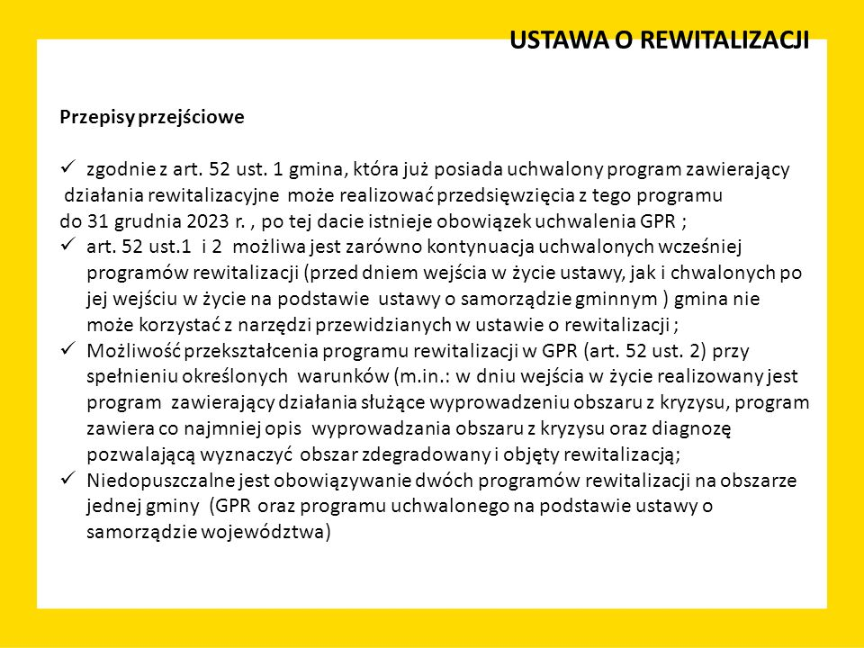 USTAWA O REWITALIZACJI Przepisy przejściowe zgodnie z art. 52 ust. 1 gmina, która już posiada uchwalony program zawierający działania rewitalizacyjne