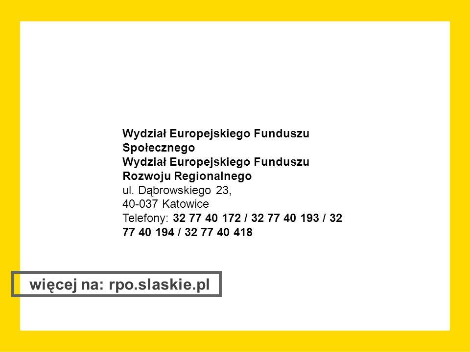 więcej na: rpo.slaskie.pl Wydział Europejskiego Funduszu Społecznego Wydział Europejskiego Funduszu Rozwoju Regionalnego ul. Dąbrowskiego 23, 40-037 K