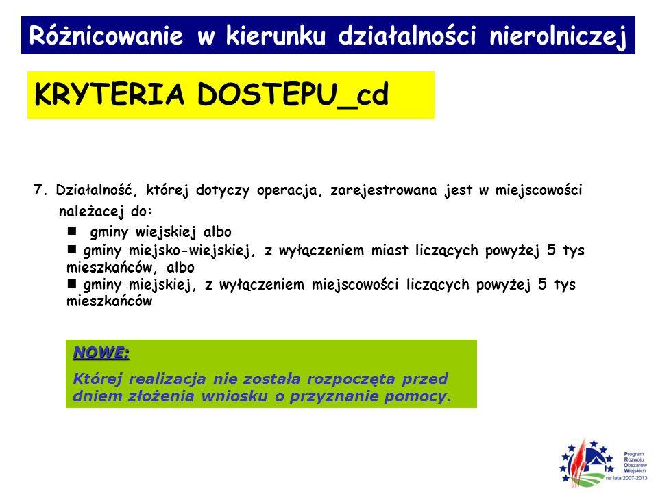 Różnicowanie w kierunku działalności nierolniczej KRYTERIA DOSTEPU_cd 7. Działalność, której dotyczy operacja, zarejestrowana jest w miejscowości nale