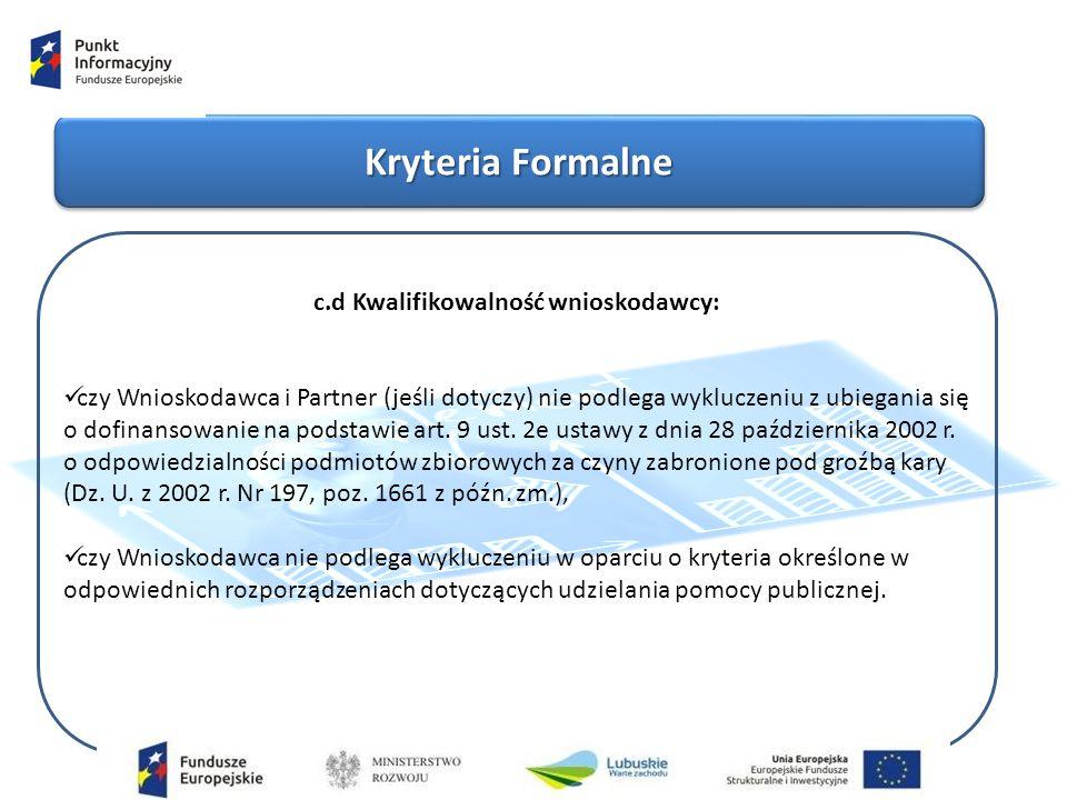 Kryteria Formalne c.d Kwalifikowalność wnioskodawcy: czy Wnioskodawca i Partner (jeśli dotyczy) nie podlega wykluczeniu z ubiegania się o dofinansowanie na podstawie art.