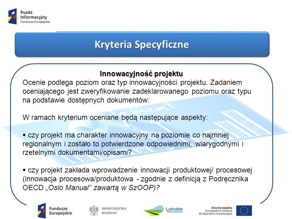 Kryteria Specyficzne Innowacyjność projektu Ocenie podlega poziom oraz typ innowacyjności projektu.