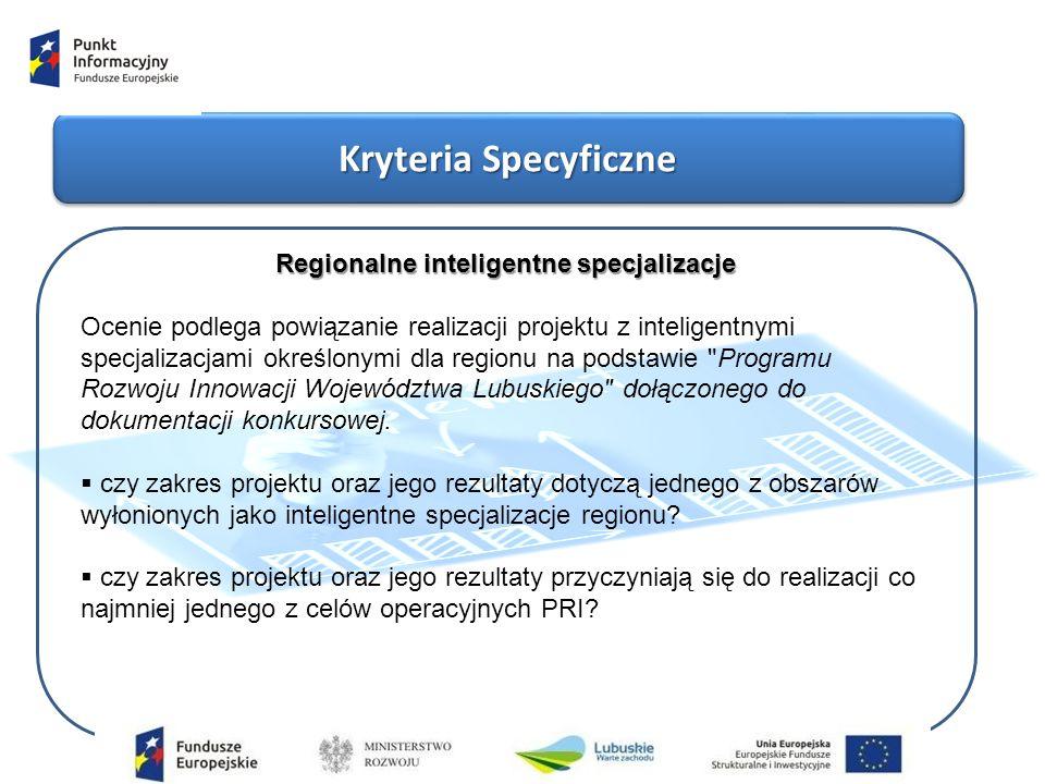 Kryteria Specyficzne Regionalne inteligentne specjalizacje Ocenie podlega powiązanie realizacji projektu z inteligentnymi specjalizacjami określonymi dla regionu na podstawie Programu Rozwoju Innowacji Województwa Lubuskiego dołączonego do dokumentacji konkursowej.