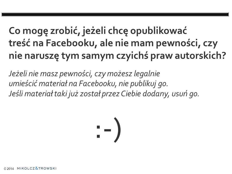 © 2014 Co mogę zrobić, jeżeli chcę opublikować treść na Facebooku, ale nie mam pewności, czy nie naruszę tym samym czyichś praw autorskich.