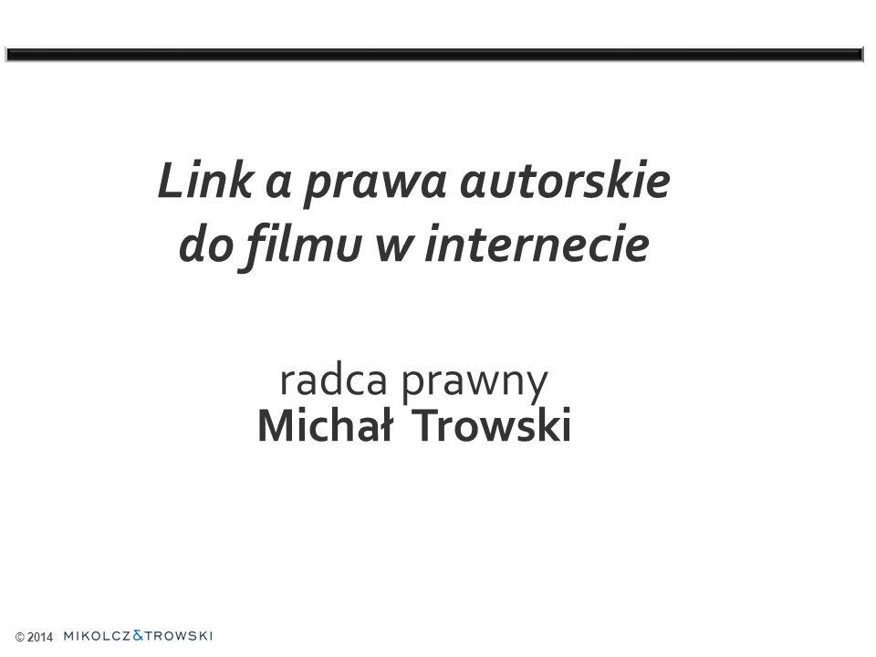 Link a prawa autorskie do filmu w internecie radca prawny Michał Trowski © 2014