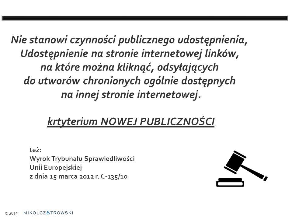 © 2014 Nie stanowi czynności publicznego udostępnienia, Udostępnienie na stronie internetowej linków, na które można kliknąć, odsyłających do utworów chronionych ogólnie dostępnych na innej stronie internetowej.