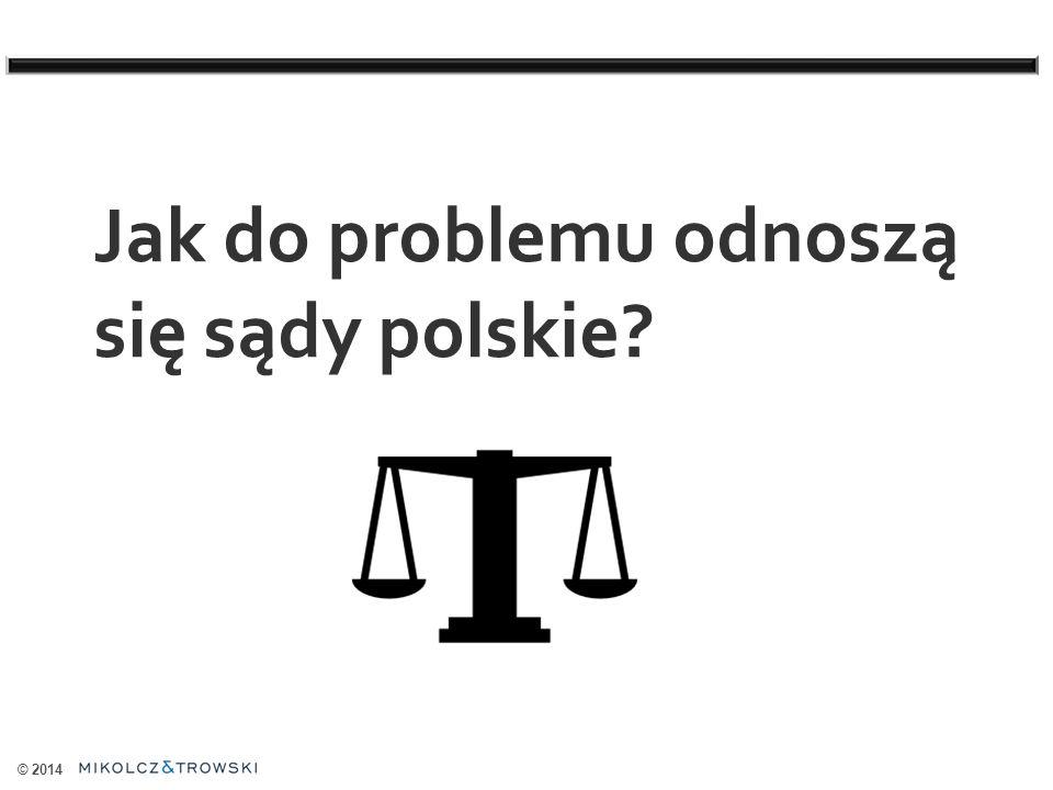 © 2014 Jak do problemu odnoszą się sądy polskie?