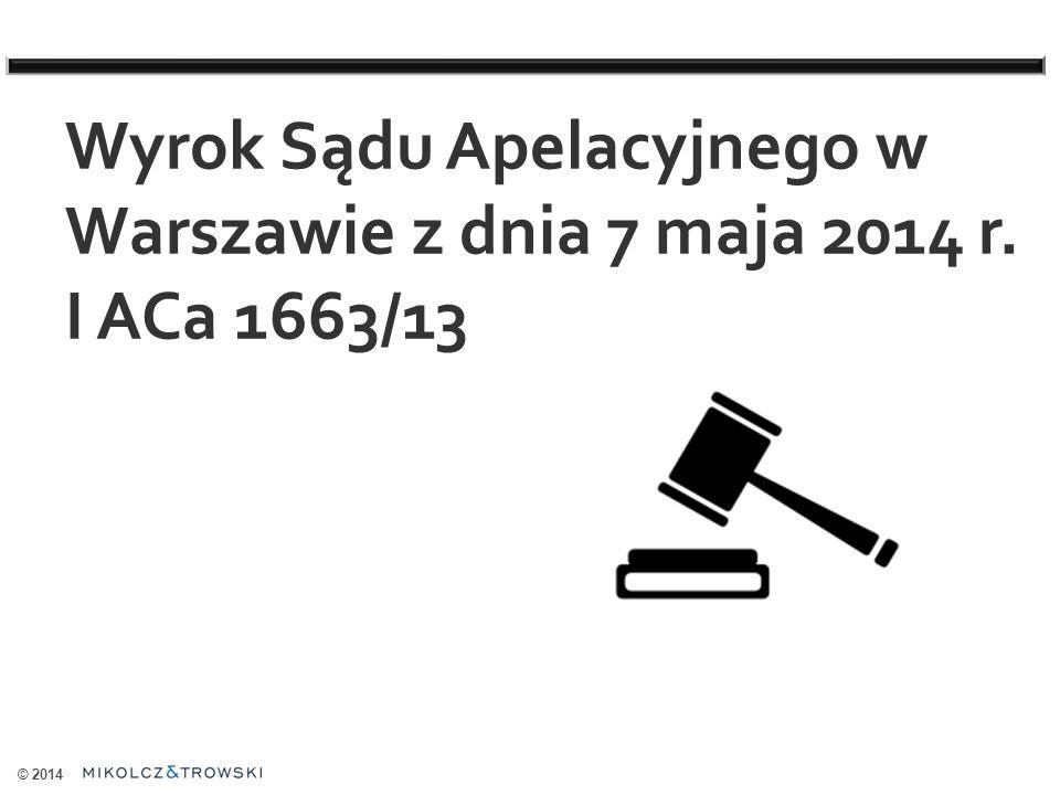 © 2014 Wyrok Sądu Apelacyjnego w Warszawie z dnia 7 maja 2014 r. I ACa 1663/13