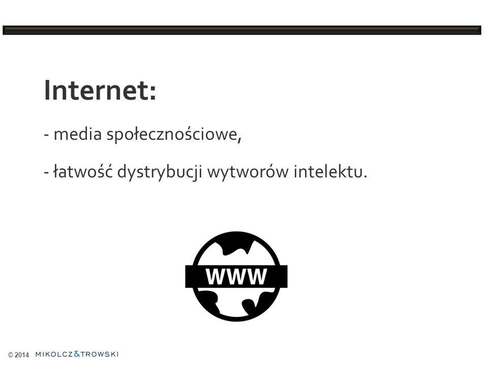 Internet: - media społecznościowe, - łatwość dystrybucji wytworów intelektu.