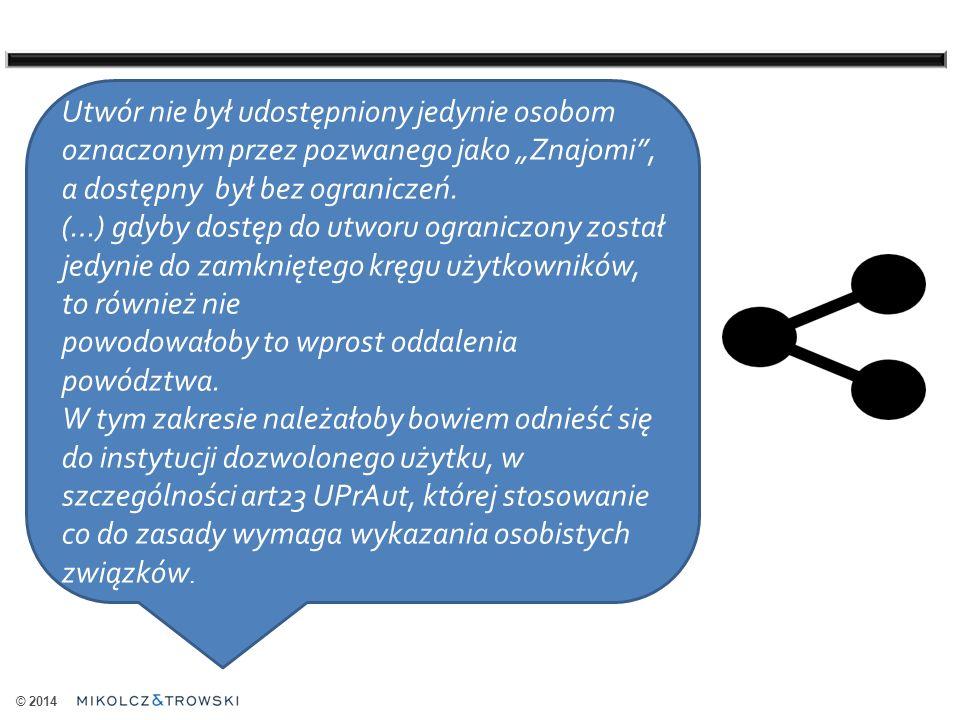 """© 2014 Utwór nie był udostępniony jedynie osobom oznaczonym przez pozwanego jako """"Znajomi , a dostępny był bez ograniczeń."""