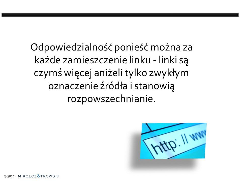 © 2014 Odpowiedzialność ponieść można za każde zamieszczenie linku - linki są czymś więcej aniżeli tylko zwykłym oznaczenie źródła i stanowią rozpowszechnianie.
