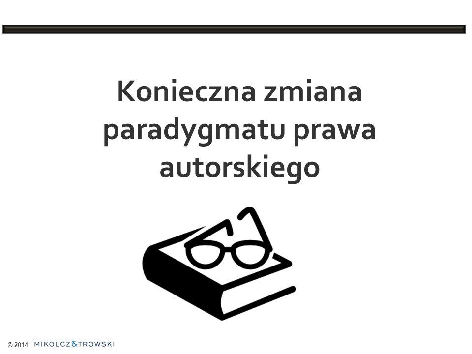 © 2014 Konieczna zmiana paradygmatu prawa autorskiego