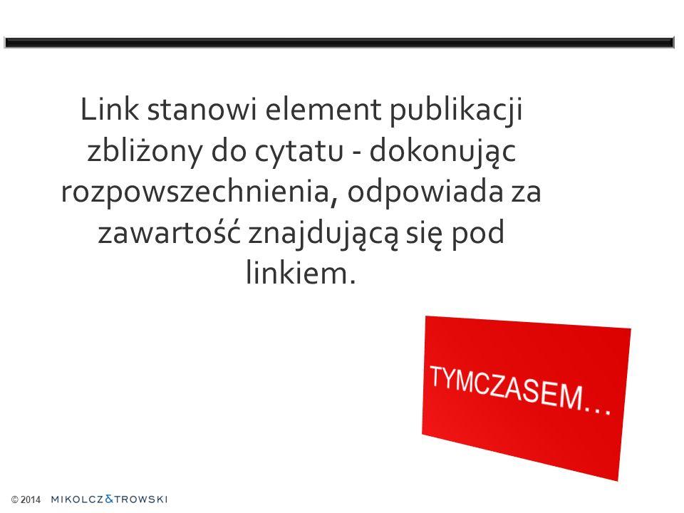 © 2014 Link stanowi element publikacji zbliżony do cytatu - dokonując rozpowszechnienia, odpowiada za zawartość znajdującą się pod linkiem.