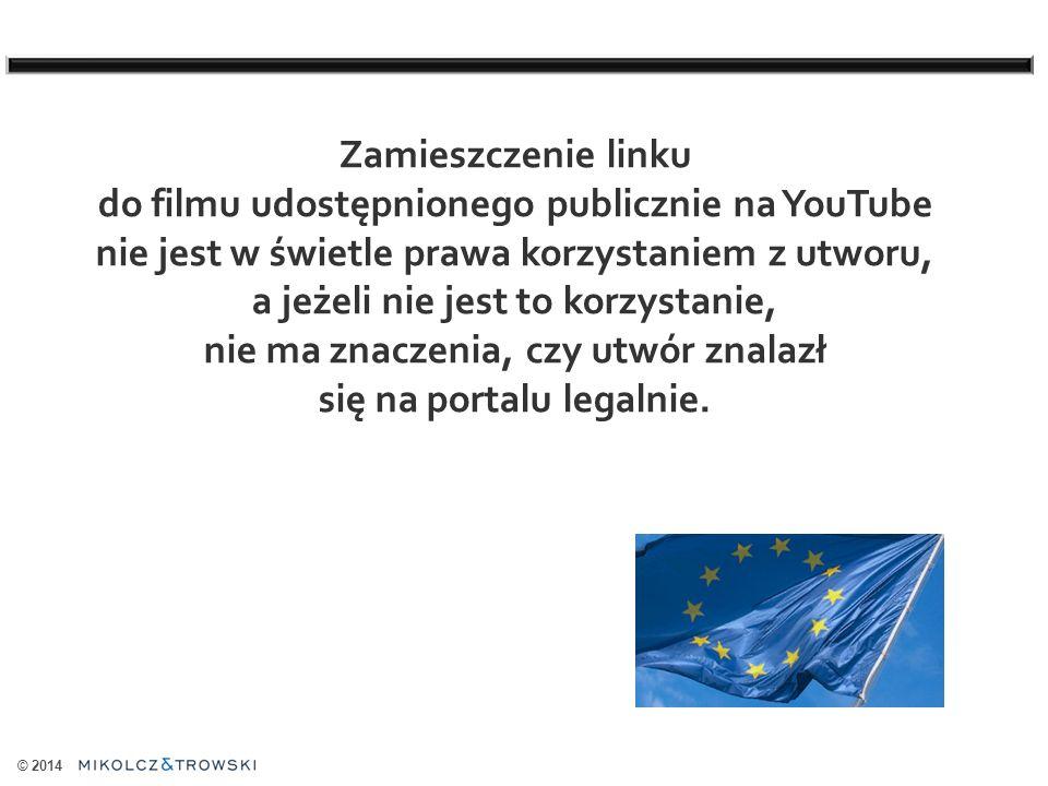 © 2014 Zamieszczenie linku do filmu udostępnionego publicznie na YouTube nie jest w świetle prawa korzystaniem z utworu, a jeżeli nie jest to korzystanie, nie ma znaczenia, czy utwór znalazł się na portalu legalnie.