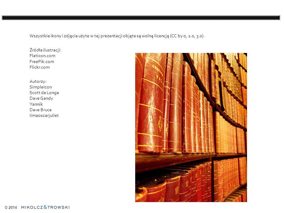 © 2014 Wszystkie ikony i zdjęcia użyte w tej prezentacji objęte są wolną licencją (CC by 0, 2.0, 3.0).