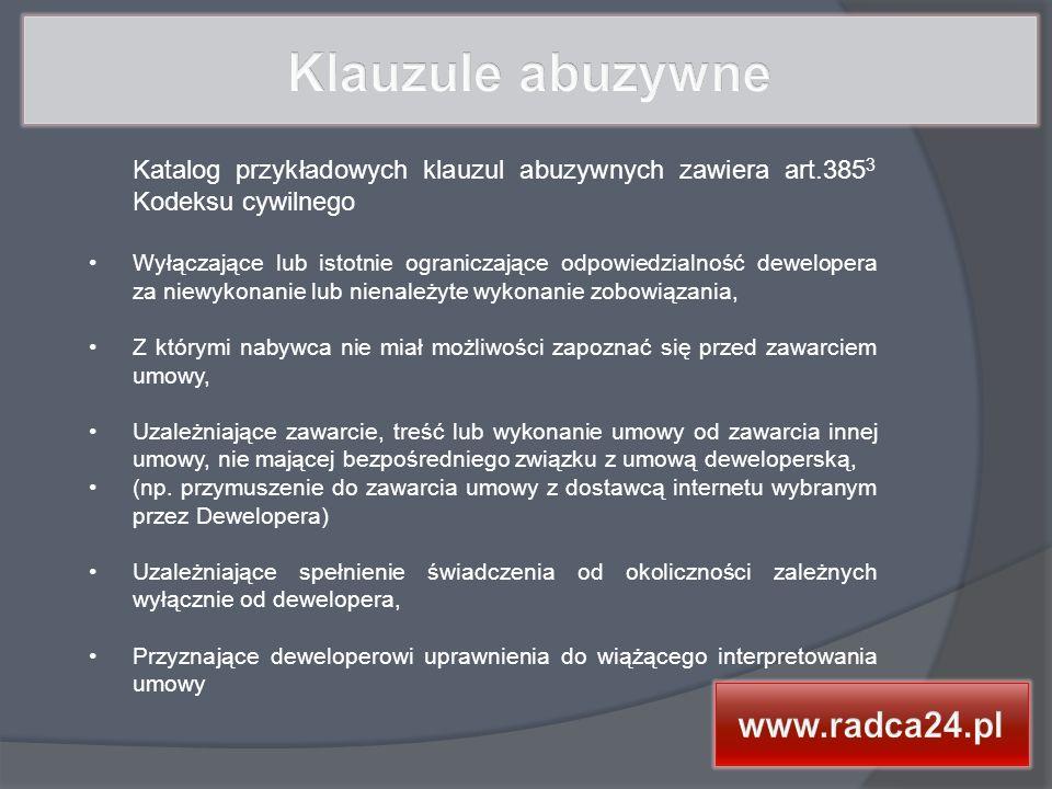 Katalog przykładowych klauzul abuzywnych zawiera art.385 3 Kodeksu cywilnego Wyłączające lub istotnie ograniczające odpowiedzialność dewelopera za nie