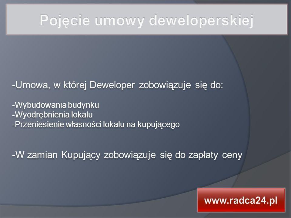 -Umowa, w której Deweloper zobowiązuje się do: -Wybudowania budynku -Wyodrębnienia lokalu -Przeniesienie własności lokalu na kupującego -W zamian Kupujący zobowiązuje się do zapłaty ceny -Umowa, w której Deweloper zobowiązuje się do: -Wybudowania budynku -Wyodrębnienia lokalu -Przeniesienie własności lokalu na kupującego -W zamian Kupujący zobowiązuje się do zapłaty ceny
